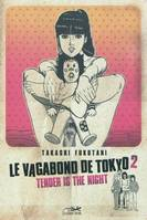 2, LE VAGABOND DE TOKYO 2 - TENDER IS THE NIGHT