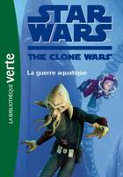 Star wars, the clone war, 17, Star wars clone wars Tome XVII : La guerre aquatique