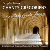 PLUS BEAUX CHANTS GREGORIENS DES ABBAYES DE FRANCE