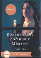 Roxana, the fortunate mistress, Or a history of the life and vast variety of fortunes of mademoiselle de beleau...