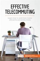Effective Telecommuting, Learn how to work efficiently and productively at home