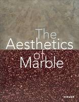 THE AESTHETICS OF MARBLE FROM LATE ANTIQUITY TO THE PRESENT /ANGLAIS