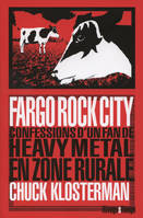 Fargo Rock City, confessions d'un fan de heavy metal en zone rurale