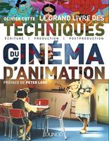 Le grand livre des techniques du cinéma d'animation -Ecriture, production, post-production, Ecriture, production, post-production