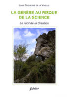 LA GENESE AU RISQUE DE LA SCIENCE. LE RECIT DE LA CREATION