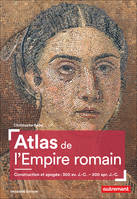 Atlas de l'Empire romain / construction et apogée : 300 av. J.-C.-200 apr. J.-C.