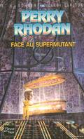 Face au supermutant - Perry Rhodan