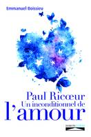 Paul Ricoeur, Un inconditionnel de l'amour