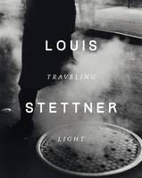 Louis Stettner / traveling light