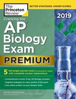 Cracking the AP Biology Exam 2019, Premium Edition, 5 Practice Tests + Complete Content Review