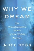 Why We Dream, The Transformative Power of Our Nightly Journey