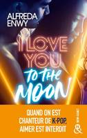 I Love You to the Moon, La nouveauté New Adult d'Alfreda Enwy, une romance intense dans le milieu de la K-Pop