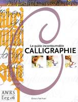 Calligraphie / le guide incontournable, le guide incontournable