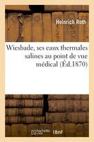 Wiesbade, ses eaux thermales salines au point de vue médical