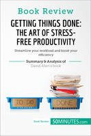 Book Review: Getting Things Done: The Art of Stress-Free Productivity by David Allen, Streamline your workload and boost your efficiency