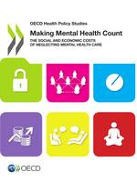 Making Mental Health Count, The Social and Economic Costs of Neglecting Mental Health Care
