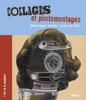Collages et photomontages / découper-coller, tout un art !