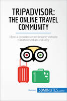 TripAdvisor: The Online Travel Community, How a crowdsourced review website transformed an industry
