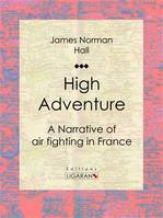 High Adventure, A Narrative of air fighting in France