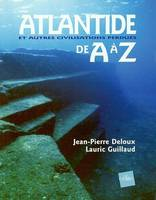 Atlantide & autres civilisations perdues de A à Z - Lauric GUILLAUD