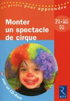 Monter un spectacle de cirque, onter un spectacle de cirque PS-MS-GS