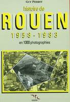 HISTOIRE DE ROUEN EN 1000 PHOTOS T4, Volume 4, 1958-1983 : en 1.000 photographies