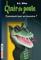 Chair de poule , Tome 34, Comment tuer un monstre