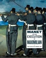 MANET AND THE EXECUTION OF MAXIMILIAN /ANGLAIS