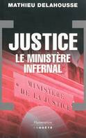 JUSTICE LE MINISTERE INFERNAL