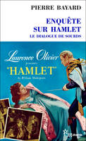 Enquête sur Hamlet. Le dialogue de sourds, le dialogue de sourds