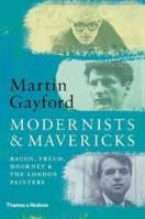 MODERNISTS AND MAVERICKS: BACON, FREUD, HOCKNEY AND THE LONDON PAINTERS 1945-1970