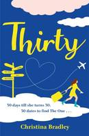 Thirty, The most entertaining, life-affirming rom-com you'll read this summer!