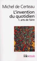 L'Invention du quotidien., 1, L'invention du quotidien, I, Arts de faire