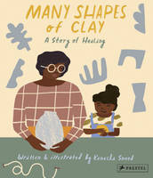 Many Shapes of Clay A Story of Healing /anglais