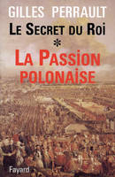 Le Secret du Roi., [1], [La passion polonaise], Le Secret du Roi, La Passion polonaise
