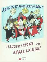 ADAGES ET MAXIMES DU DROIT - ILLUSTRATIONS PAR ANDRE LAINGUI