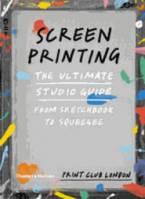 SCREENPRINTING: THE ULTIMATE STUDIO GUIDE: FROM SKETCHBOOK TO SQUEEGEE