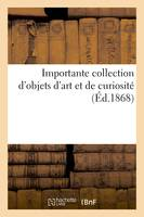 Importante collection d'objets d'art et de curiosité