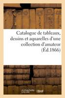 Catalogue de tableaux, dessins et aquarelles d'une collection d'amateur