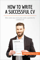 How to Write a Successful CV, Win over any recruiter with a perfectly crafted CV