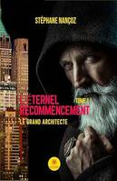 L'éternel Recommencement - Tome 1, Le grand Architecte