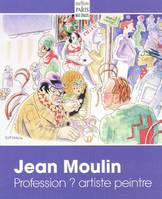 JEAN MOULIN PROFESSION ARTISTE PEINTRE DESSINS AQU, profession ? Artiste peintre