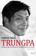 Trungpa / l'homme qui a introduit le bouddhisme en Occident, l'homme qui a introduit le bouddhisme en Occident