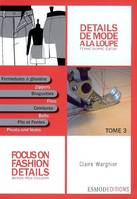 DETAILS DE MODE A LA LOUPE TOME 3, Focus on fashion details, Volume 3, Fermetures à glissière, braguettes, ceintures, plis et fentes, Slide fasteners, zippers, flies, waistbands, pleats and vents