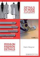 DETAILS DE MODE A LA LOUPE TOME 4, Focus on fashion details, Volume 4, Cols, manches, parementures, entoilages et doublure, Collar, sleeves, facing, canvas and linings