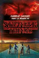 Stranger Things, Comment survivre dans le monde de Stranger Things