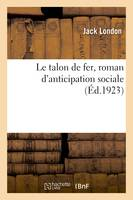Le talon de fer, roman d'anticipation sociale