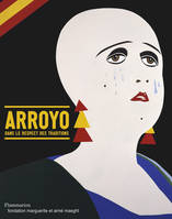 Arroyo / dans le respect des traditions : exposition, Saint-Paul-de-Vence, Fondation Maeght, du 28 j