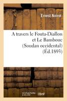 A travers le Fouta-Diallon et Le Bambouc (Soudan occidental)