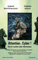 Attention : Cyber ! Vers le combat cyber-électronique / cyber ! : vers le combat cyber-électronique, vers le combat cyber-électronique